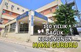 110 yıllık sağlık kurumunun haklı gururu