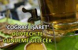 'Coğrafi İşaret' Olivtech'te gündeme gelecek