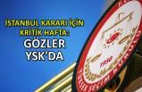 İstanbul kararı için kritik hafta: Gözler YSK'da