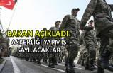 Bakan açıkladı: Askerliğini yapmış sayılacaklar