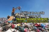 Türkiye'ye plastik çöp ithalatı TBMM gündeminde