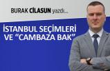 """Burak Cilasun yazdı: İstanbul seçimleri ve """"cambaza bak"""""""