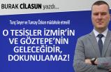 Burak Cilasun yazdı: O tesisler Göztepe'nin ve İzmir'in geleceğidir, dokunulamaz!