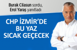 Erol Yaraş açıkladı: CHP İzmir'de bu yaz sıcak geçecek!