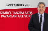 Hamdi Türkmen yazdı: İzmir'e tanzim satış pazarları geliyor
