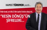 """Hamdi Türkmen yazdı: """"Kesin Dönüş""""ün şifreleri..."""
