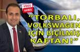 Torbalı, Volkswagen için ısrarlı!