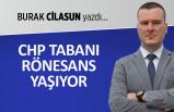 Burak Cilasun yazdı: CHP tabanı Rönesans yaşıyor