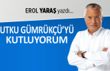 Erol Yaraş yazdı: Utku Gümrükçü'yü kutluyorum
