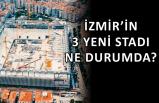 İşte İzmir'in yeni stadyumlarında gelinen son nokta