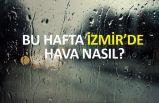 İzmir'de bu hafta hava durumu nasıl olacak?