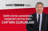 İzmir dünya sahnesinde, Eskişehir'e büyük ödül: CHP'nin gururları