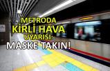 Metroda kirli hava uyarısı: Maske takın