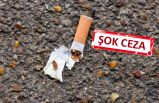 Yere sigara izmariti atana ceza yolda!