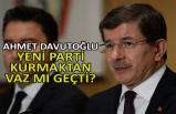 Ahmet Davutoğlu yeni parti kurmaktan vaz mı geçti?