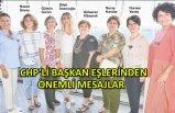 CHP'li başkan eşlerinden önemli mesajlar