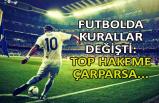 Futbolda kurallar değişti: Top hakeme çarparsa...