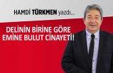 Hamdi Türkmen yazdı: Delinin birine göre Emine Bulut cinayeti!