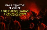 İzmir yanıyor: 1000 futbol sahası büyüklüğünde!