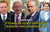Sarıkaya: İttifaklar siyasi partileri yeniden yapılanmaya itti