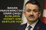 Bakan Pakdemirli'den İzmir çıkışı: Bunların hizmet gibi dertleri yok!
