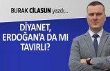 Burak Cilasun yazdı: Diyanet, Erdoğan'a da mı tavırlı?
