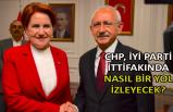 CHP, İYİ Parti ittifakında nasıl bir yol izleyecek?