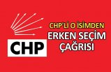 CHP'li o isimden erken seçim çağrısı
