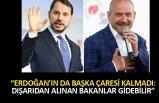 'Erdoğan'ın da başka çaresi kalmadı, dışarıdan alınan bakanlar gidebilir'