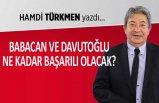Hamdi Türkmen yazdı: Babacan ve Davutoğlu ne kadar başarılı olacak?