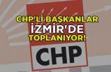 CHP'li başkanlar İzmir'de toplanıyor!