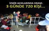 İzmir açıklarında dram: 3 günde 720 kişi...