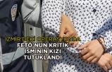 İzmir'deki operasyonda FETÖ'nün kritik isminin kızı tutuklandı