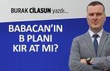 Burak Cilasun yazdı: Babacan'ın B Planı Kır At mı?