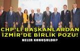 CHP'li büyükşehir belediye başkanları, İzmir'de buluştu