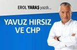 Erol Yaraş yazdı: Yavuz hırsız ve CHP