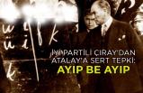 İYİ Partili Çıray'dan Atalay'a sert tepki: Ayıp be ayıp