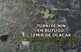 Türkiye'nin en büyüğü, İzmir'de olacak