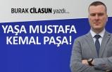 Burak Cilasun yazdı: Yaşa Mustafa Kemal Paşa