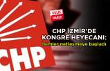 CHP İzmir'de kongre heyecanı: İsimler netleşmeye başladı
