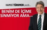Hamdi Türkmen yazdı: Benim de içime sinmiyor ama...