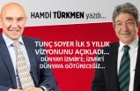 Hamdi TÜRKMEN yazdı: Dünyayı İzmir'e; İzmir'i dünyaya götüreceğiz...