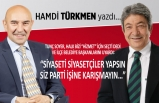 """Hamdi Türkmen yazdı: """"Siyaset siyasetçiler yapsın, siz parti işine karışmayın"""""""