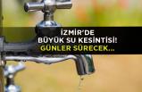 İzmir'de büyük su kesintisi! Günler sürecek...