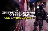 İzmir'de yılbaşı öncesi DEAŞ baskını! Çok sayıda gözaltı