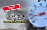 İzmir, İstanbul ve Ankara'ya son dakika uyarısı
