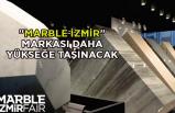 """""""MARBLE İzmir"""" markası daha yükseğe taşınacak"""
