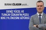 Burak Cilasun yazdı: Deniz Yücel ve Tuncay Özkan'ın pozu...
