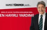 Hamdi Türkmen yazdı: En hayırlı yardım!