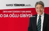 Hamdi Türkmen yazdı: O da oğlu gibiydi...